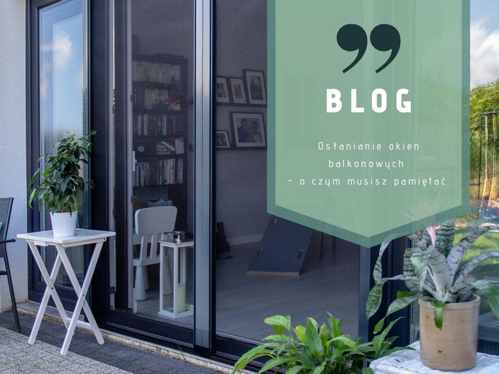 Osłanianie okien balkonowych – o czym musisz pamiętać